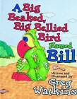 Big Beaked, Big Bellied Bird Named Bill by Greg Watkins (Hardback, 2006)