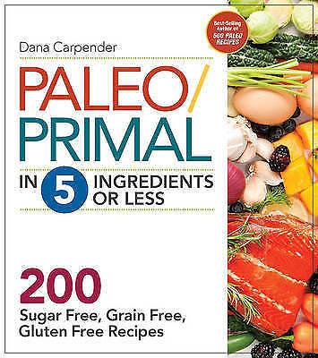 1 of 1 - Paleo/Primal in 5 Ingredients or Less: More Than 200 Sugar Free, Grain Free, Gl…