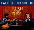 Hush Your Fuss! [Digipak] * by Dave Riley/Bob Corritore (CD, Sep-2013, Southwest Musical Arts Foundation)