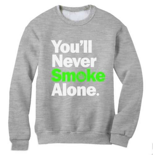You/'ll Never Smoke Alone Sweatshirt Liverpool Dope Weed Marijuana ASAP Cali