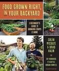 Food Grown Right, in Your Own Backyard: A Beginner's Guide to Growing Crops at Home by Colin McCrate, Brad Halm (Paperback / softback)