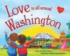 Love Is All Around Washington by Wendi Silvano (Hardback, 2016)