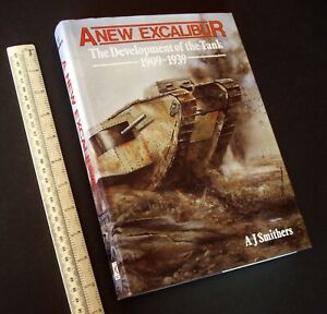 """1986 """"A New Excalibur"""". The Development of the Tank 1909-1939. A.J. Smithers"""