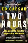 Two Hours: The Quest to Run the Impossible Marathon by Ed Caesar (Paperback, 2016)