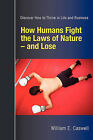 How Humans Fight the Laws of Nature and Lose: Discover How to Thrive in Life and Business by William E. Caswell (Paperback, 2011)