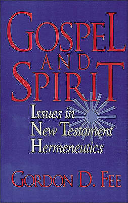 Gospel and Spirit: Issues in New Testament Hermeneutics by Dr Gordon D Fee...