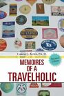 Memoires of a Travelholic by Carole J Kuhn Ph D 9781491850701 Paperback 2014