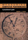 Measuring Computer Performance: A Practitioner's Guide by David J. Lilja (Paperback, 2005)