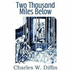 Two Thousand Miles Below by Charles Willard Diffin (Paperback / softback, 2013)