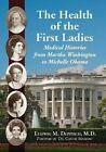 The Health of the First Ladies: Medical Histories from Martha Washington to Michelle Obama by Ludwig M. Deppisch (Paperback, 2014)