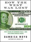 How the West Was Lost: Fifty Years of Economic Folly---and the Stark Choices Ahead by Dambisa Moyo (CD-Audio, 2011)