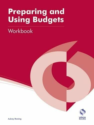 1 of 1 - Preparing and Using Budgets Workbook (AAT Accounting - Level 4 Diploma in Accou