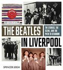 The Beatles in Liverpool: The Stories, the Scene, and the Path to Stardom by Spencer Leigh (Paperback / softback, 2012)