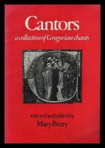 Cantors: A Collection of Gregorian chants; edited by Mary Berry