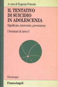 Il tentativo di suicidio in adolescenza - Eugenia Pelanda (Franco Angeli)
