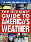 The AMS Weather Book: The Ultimate Guide to America's Weather by Jack Williams (Hardback, 2009)