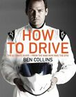 How to Drive: The Ultimate Guide, from the Man Who Was The Stig by Ben Collins (Hardback, 2014)