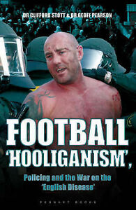 Football ''Hooliganism'', Policing and the War on the ''English Disease'' by Geo