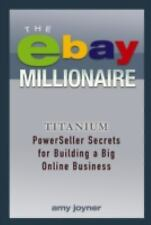 The Ebay Millionaire Titanium Powerseller Secrets For Building A Big Online Business By Amy Joyner 2005 Hardcover For Sale Online Ebay