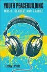 Youth Peacebuilding: Music, Gender, and Change by Lesley J. Pruitt (Paperback, 2014)