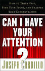 Can I Have Your Attention?: How to Think Fast, Find Your Focus, and Sharpen Your Concentration by Joseph Cardillo (Paperback, 2009)