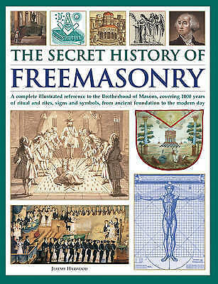 The Secret History Of Freemasonry: A Complete Illustrated Reference To The