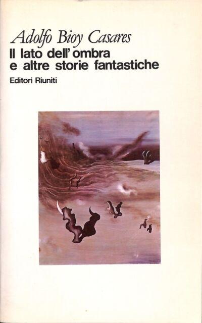 Il lato dell'ombra e altre storie fantastiche - Adolfo Bioy Casares - E.R. 5924