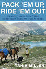 Pack em Up, Ride em Out: Classic Horse Pack Trips in British Columbia and Alberta by Tania Millen (Paperback, 2015)