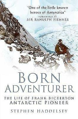 1 of 1 - Born Adventurer: The Life of Frank Bickerton, Antarctic Pioneer, Haddelsey, Step