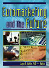 Euromarketing and the Future: Gay Male Identity and the Politics of Public Health Messages by Roger Myrick, Erdener Kaynak, Lynn R. Kahle (Hardback, 2004)