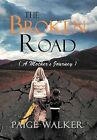 The Broken Road: ( a Mother's Journey ) by Paige Walker (Hardback, 2012)