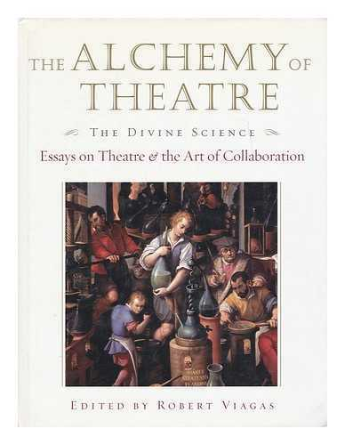 The Alchemy of Theatre: the Divine Science: Essays on Theatre & the Art of...