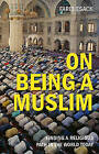 On Being a Muslim: Finding a Religious Path in the World Today by Farid Esack (Paperback, 2009)