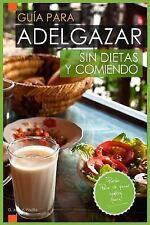 Guia para Adelgazar Sin Dietas y Comiendo : Perder Peso Sin Pasar Hambre by...