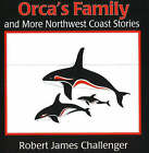 Orca's Family: And More North West Coast Stories by Robert James Challenger (Paperback, 1997)