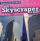 How a Skyscraper Is Built by Therese Shea (Hardback, 2016)