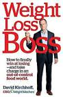 Weight Loss Boss: How to Finally Win at Losing--And Take Charge in an Out-Of-Control Food World by David Kirchhoff (Hardback)