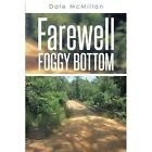 Farewell Foggy Bottom by Dale McMillan (Paperback / softback, 2013)