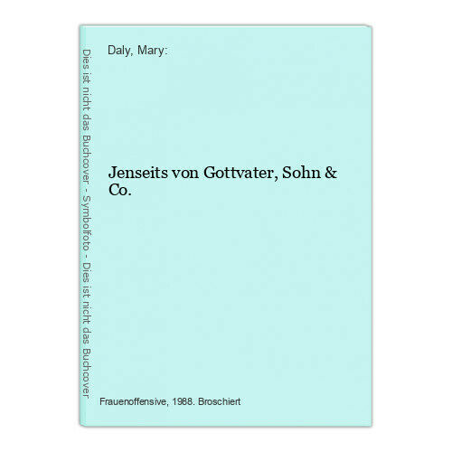 Jenseits von Gottvater, Sohn & Co. Daly, Mary: - Daly, Mary