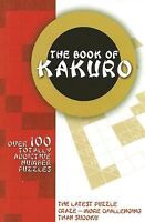 The Book of Kakuro : Over 100 Totally Addictive Number Puzzles (2006, Paperback)