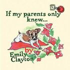 If My Parents Only Knew... by Emily Clayton (Paperback, 2011)