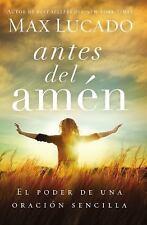 (New) Antes Del Amén : El Poder de una Simple Oración by Max Lucado