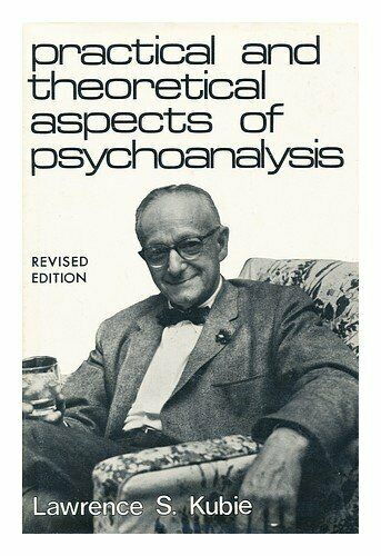 Practical and Theoretical Aspects of Psychoanalysis by Kubie, Lawrence S.