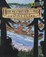 How We Crossed the West : The Adventures of Lewis and Clark by Rosalyn Schanzer (2002, Paperback)