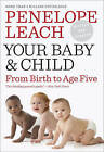Your Baby and Child: From Birth to Age Five by Penelope Leach (Paperback / softback)