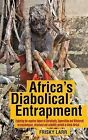 Africa's Diabolical Entrapment: Exploring the Negative Impact of Christianity, Superstition and Witchcraft on Psychological, Structural and Scientific by Frisky Larr (Paperback / softback, 2013)