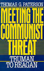 Meeting the Communist Threat: Truman to Reagan by Thomas G. Paterson (Paperback, 1989)