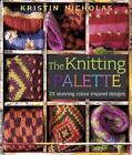 The Knitting Palette: 25 Stunning Colour Inspired Designs by Kristin Nicholas (Hardback, 2008)