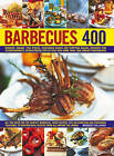Barbecues 400: Burgers, Kebabs, Fish Steaks, Vegetarian Dishes, Side Salads, Dips, Accompaniments and Desserts, Demonstrated Step-by-Step with More Than 1500 Vibrant Photographs by Beverley Jollands (Hardback, 2008)