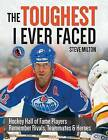 The Toughest I Ever Faced: Hockey Hall of Fame Players Remember Rivals, Teammates and Heroes by Steve Milton (Paperback / softback, 2015)